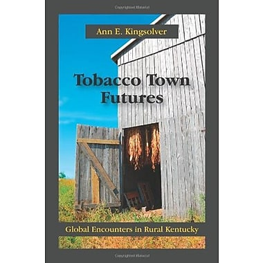 Tobacco Town Futures: Global Encounters in Rural Kentucky, Used Book (9781577667087)