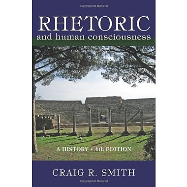 Rhetoric and Human Consciousness: A History, Fourth Edition, Used Book (9781577667971)