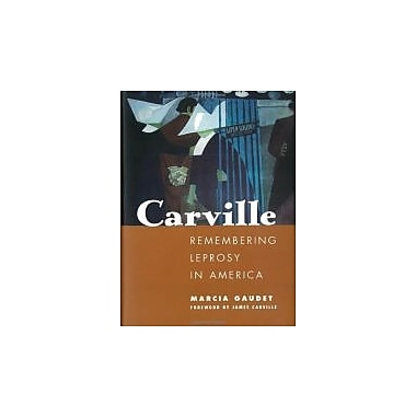Carville: Remembering Leprosy in America, Used Book (9781578066933)