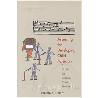 Assessing the Developing Child Musician: A Guide for General Music Teachers/G5036, Used Book (9781579990909)