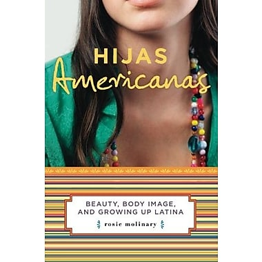 Hijas Americanas: Beauty, Body Image and Growing Up Latina Used Book (9781580051897)