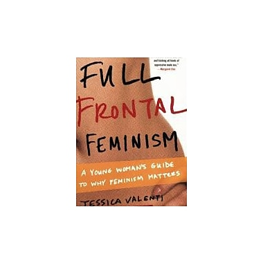 Full Frontal Feminism: A Young Woman s Guide to Why Feminism Matters, Used Book (9781580052016)