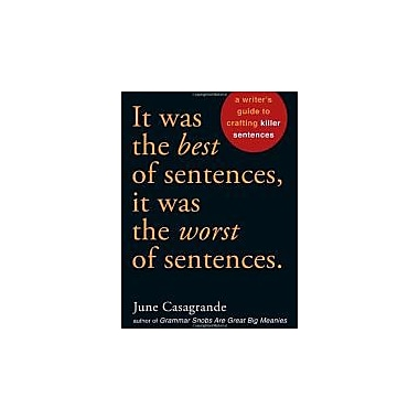It Was the Best of Sentences, It Was the Worst of Sentences: A Writer's Guide to Crafting Killer Sentences, Used Book