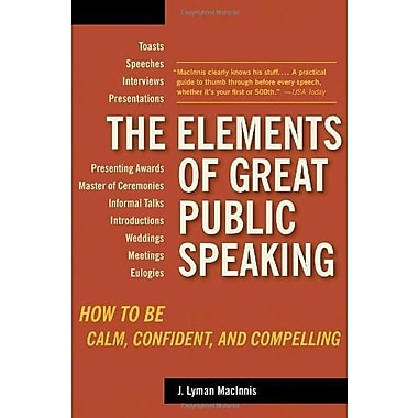 The Elements of Great Public Speaking: How to Be Calm, Confident and Compelling, Used Book (9781580087803)