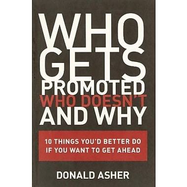 Who Gets Promoted, Who Doesn't and Why: 10 Things You'd Better Do If You Want to Get Ahead, Used Book (9781580088206)