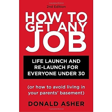 How to Get Any Job: Life Launch and Re-Launch for Everyone Under 30