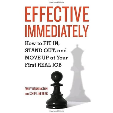 Effective Immediately: How to Fit In, Stand Out and Move Up at Your First Real Job Used Book (9781580089999)