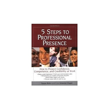 5 Steps To Professional Presence: How to Project Confidence, Competence and Credibility at Work Used Book (9781580624428)