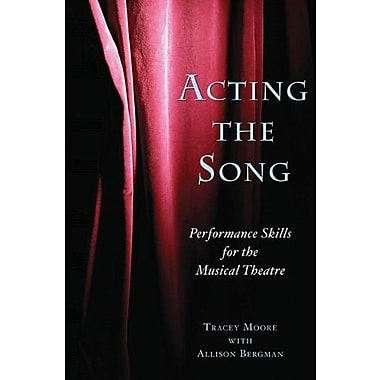 Acting the Song: Performance Skills for the Musical Theatre, Used Book (9781581155051)