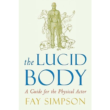 The Lucid Body: A Guide for the Physical Actor, Used Book (9781581156515)