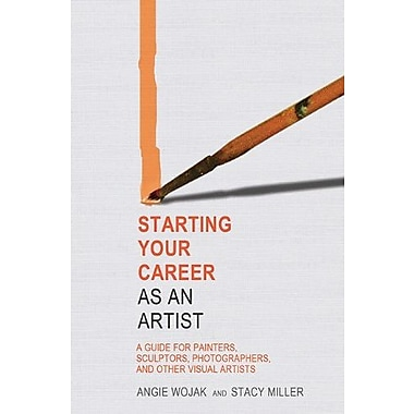 Starting Your Career as an Artist: A Guide for Painters, Sculptors, Photographers, and Other Visual Artists (9781581158533)