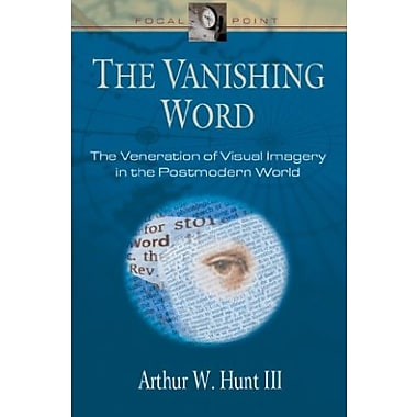 The Vanishing Word: The Veneration of Visual Imagery in the Postmodern World, Used Book (9781581344042)