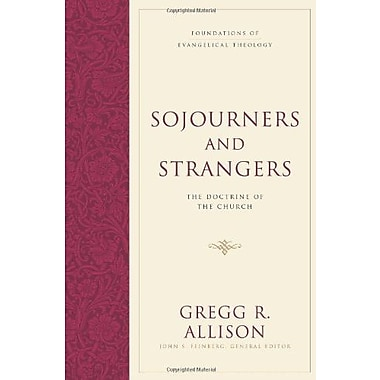 Sojourners and Strangers: The Doctrine of the Church, Used Book (9781581346619)