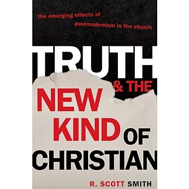 Truth and the New Kind of Christian: The Emerging Effects of Postmodernism in the Church, Used Book (9781581347401)