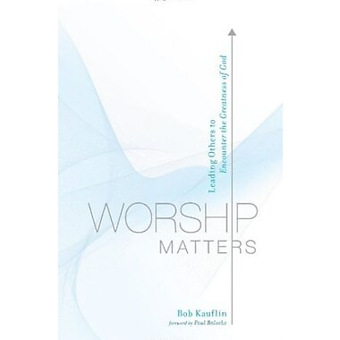 Worship Matters: Leading Others to Encounter the Greatness of God, Used Book (9781581348248)