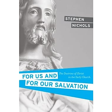 For Us and for Our Salvation: The Doctrine of Christ in the Early Church, Used Book (9781581348675)