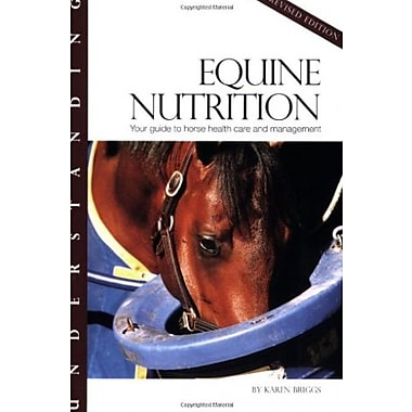 Understanding Equine Nutrition: Your Guide to Horse Health Care and Management, Used Book, (9781581501551)