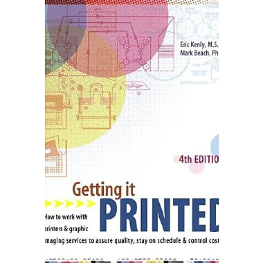 Getting It Printed: How to Work With Printers & Graphic Imaging Services to Assure Quality, Stay on Schedule & Control Costs