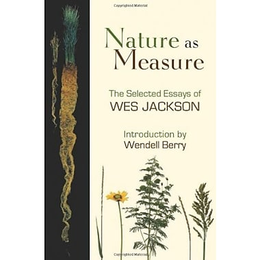 Nature as Measure: The Selected Essays of Wes Jackson, Used Book (9781582437002)