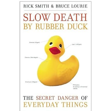 Slow Death by Rubber Duck: The Secret Danger of Everyday Things Used Book (9781582437026)
