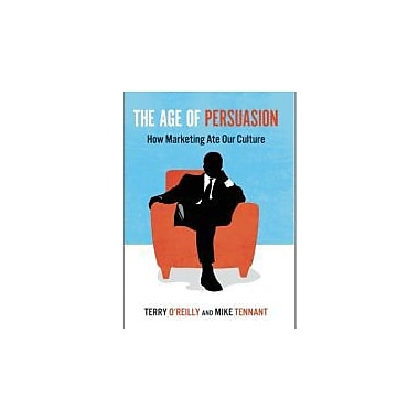 The Age of Persuasion: How Marketing Ate Our Culture Used Book (9781582437248)