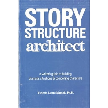 Story Structure Architect: A Writer's Guide to Building Dramatic Situations and Compelling Characters, Used Book (9781582973258)