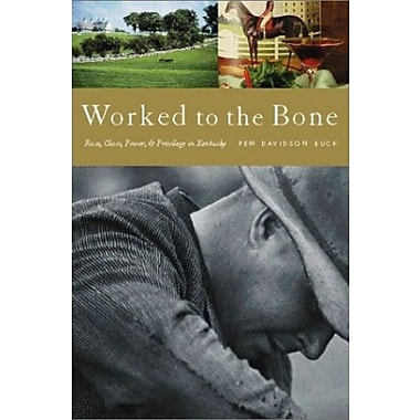 Worked to the Bone: Race, Class Power and Privilege in Kentucky, Used Book (9781583670477)