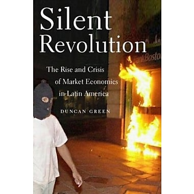 Silent Revolution: The Rise And Crisis Of Market Economics In Latin America- 2nd Edition, Used Book (9781583670910)