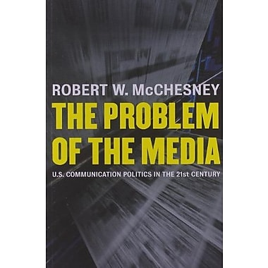 The Problem of the Media: U.S. Communication Politics in the Twenty-First Century, Used Book (9781583671054)