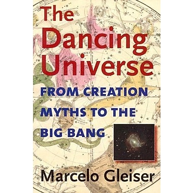 The Dancing Universe: From Creation Myths to the Big Bang, Used Book (9781584654667)
