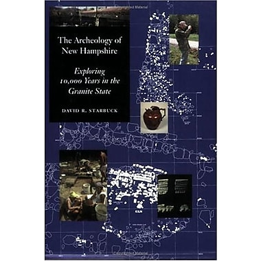 The Archeology of New Hampshire: Exploring 10, 000 Years in the Granite State, Used Book (9781584655626)