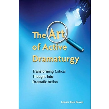The Art of Active Dramaturgy: Transforming Critical Thought into Dramatic Action, Used Book (9781585103515)