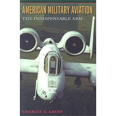 American Military Aviation: The Indispensable Arm, Used Book (9781585442553)