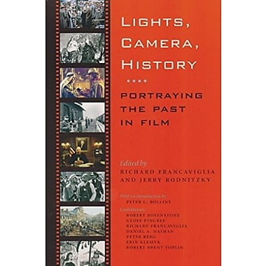 Lights, Camera, History: Portraying the Past in Film (9781585445806)