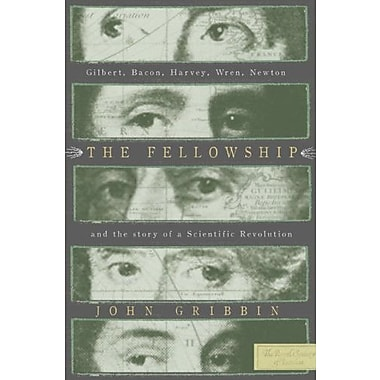 The Fellowship: Gilbert, Bacon Harvey Wren Newton and the Story of a Scentific Revolution, Used Book (9781585678310)
