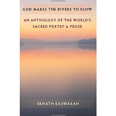 God Makes the Rivers to Flow: An Anthology of the World's Sacred Poetry and Prose, Used Book (9781586380380)