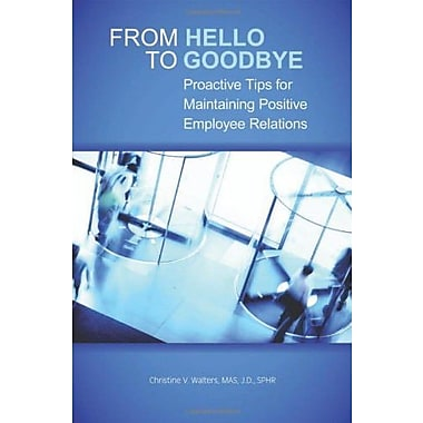 From Hello to Goodbye: Proactive Tips for Maintaining Positive Employee Relations, Used Book (9781586442064)