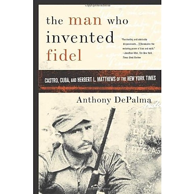 The Man Who Invented Fidel: Castro, Cuba and Herbert L. Matthews of The New York Times, Used Book (9781586484422)