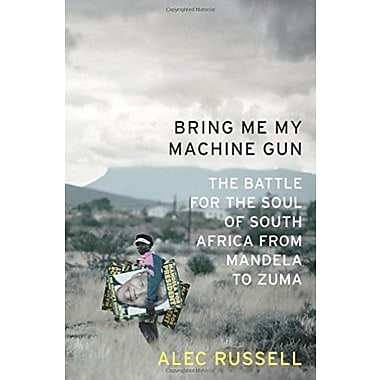 Bring Me My Machine Gun: The Battle for the Soul of South Africa, from Mandela to Zuma, Used Book (9781586487386)