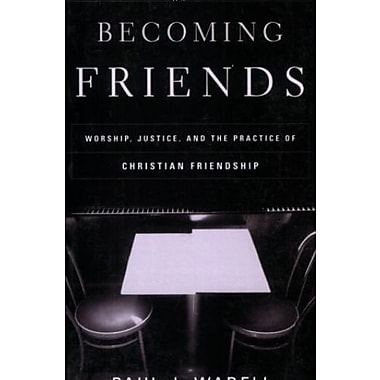 Becoming Friends: Worship, Justice and the Practice of Christian Friendship, Used Book (9781587430510)