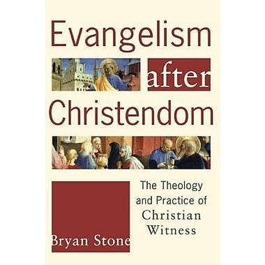 Evangelism after Christendom: The Theology and Practice of Christian Witness, Used Book (9781587431944)