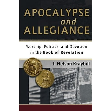 Apocalypse and Allegiance: Worship, Politics and Devotion in the Book of Revelation, Used Book (9781587432613)