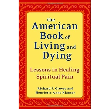 The American Book of Living and Dying: Lessons in Healing Spiritual Pain, Used Book (9781587613500)