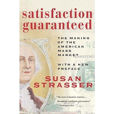 Satisfaction Guaranteed: The Making of the American Mass Market, Used Book (9781588341464)
