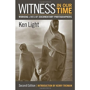 Witness in Our Time, Second Edition: Working Lives of Documentary Photographers, Used Book (9781588342980)