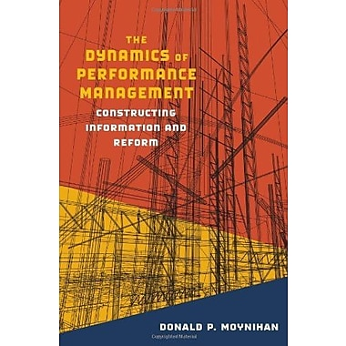 The Dynamics of Performance Management: Constructing Information and Reform (9781589011946)