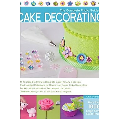 Autumn Carpenter The Complete Photo Guide to Cake Decorating, Used Book (9781589236691)