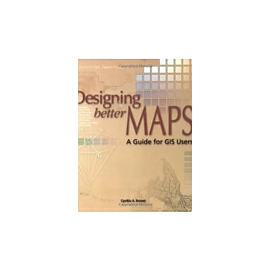 Designing Better Maps: A Guide for GIS Users Used Book (9781589480896)