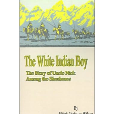 The White Indian Boy:: The Story of Uncle Nick Among the Shoshones, Used Book (9781589635838)