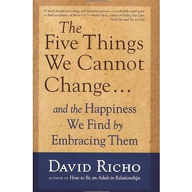 The Five Things We Cannot Change: And the Happiness We Find by Embracing Them Used Book (9781590303085)